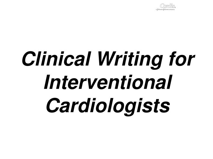 clinical writing for interventional cardiologists n.