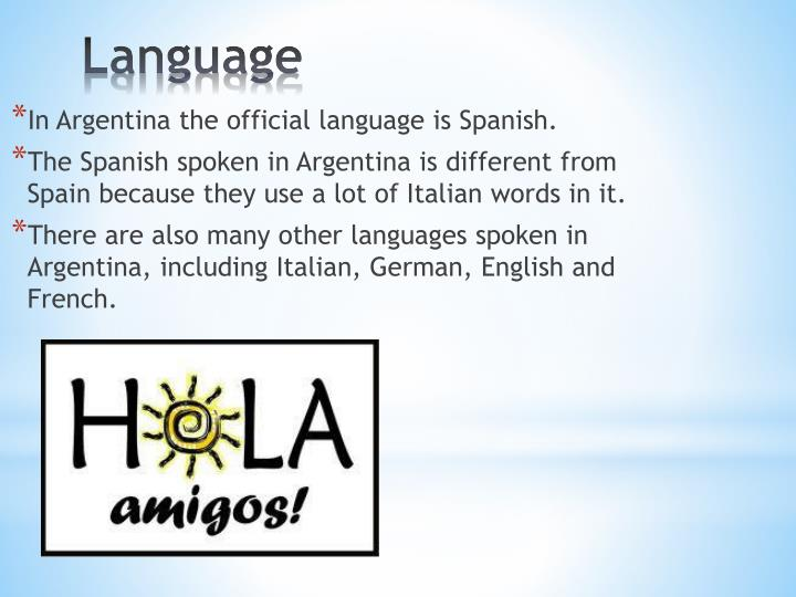 In Argentina the official language is Spanish.