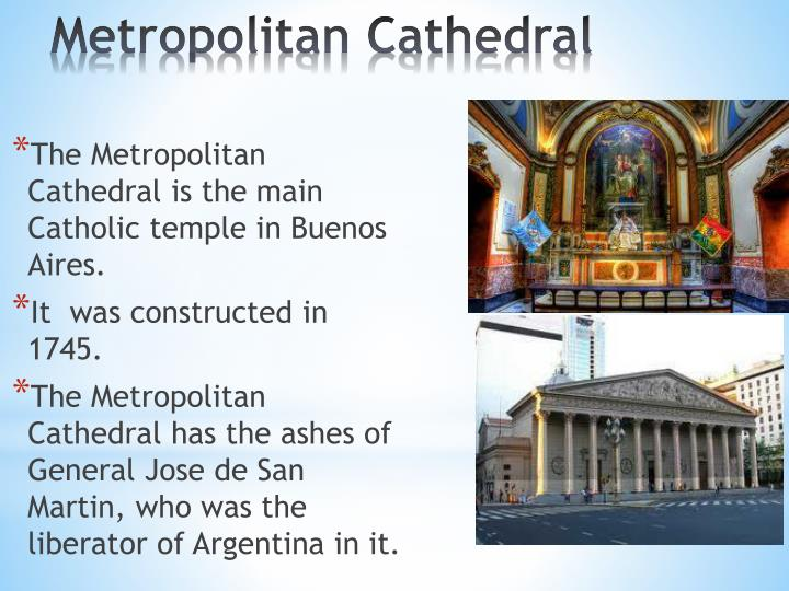 The Metropolitan Cathedral is the main Catholic temple in Buenos