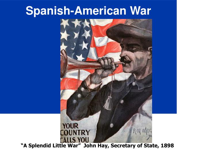 was the spanish american war truly as john hay said a splendid little war John hay, the diplomat and writer, described the spanish-american war as that splendid little war the war lasted less than 4 months, only a few hundred men were killed in battle and a generation grown weary of their elders' civil war tales had its own conflict to embellish.