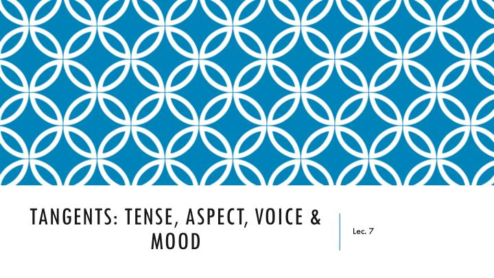 tangents tense aspect voice mood n.