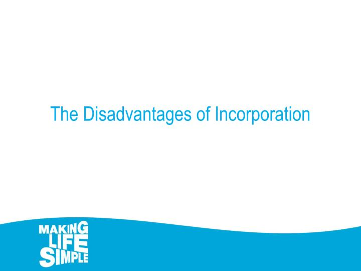 The Disadvantages of Incorporation