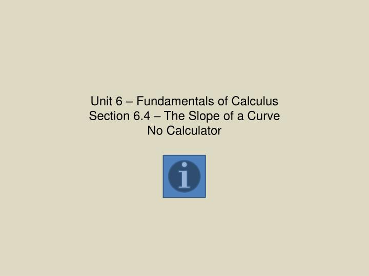 unit 6 fundamentals of calculus section 6 4 the slope of a curve no calculator