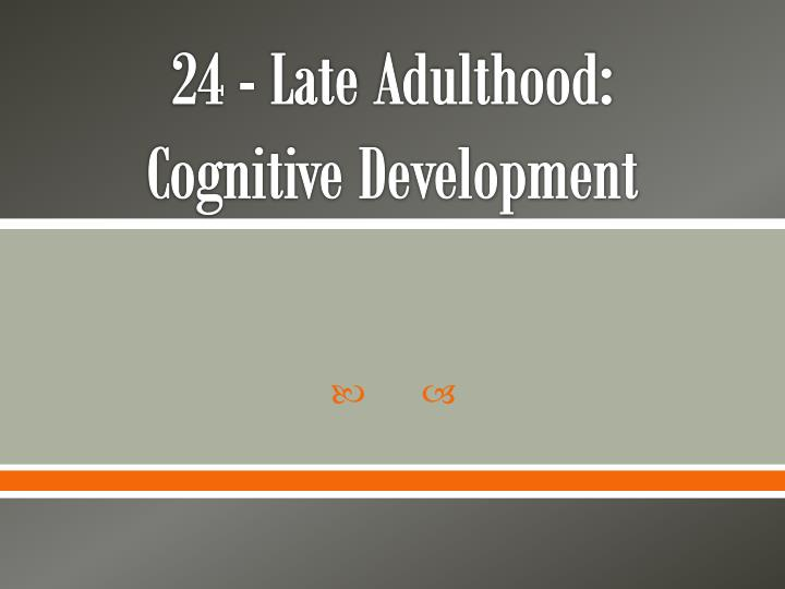 late adulthood paper Late adulthood characteristics developmental tasks ageing ageism introduction human person's life is the most mystical one that scholars have ever encountered.