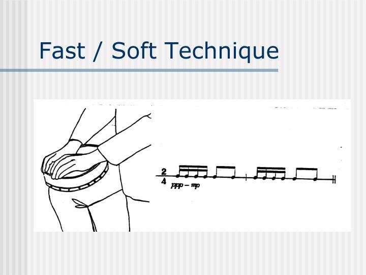 Fast / Soft Technique