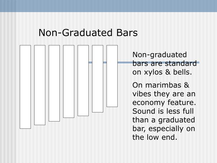 Non-graduated bars are standard on xylos & bells.