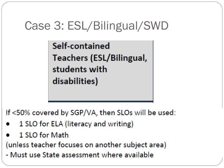 Case 3: ESL/Bilingual/SWD