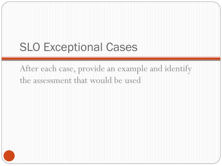 SLO Exceptional Cases