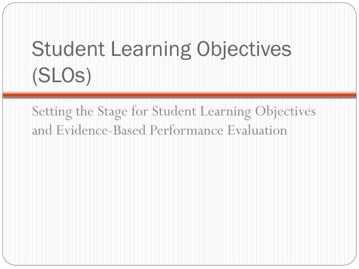 Student learning objectives slos