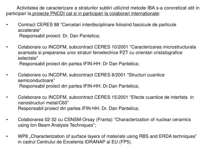 Activitatea de caracterizare a straturilor subtiri utilizind metode IBA s-a concretizat atit in participari la