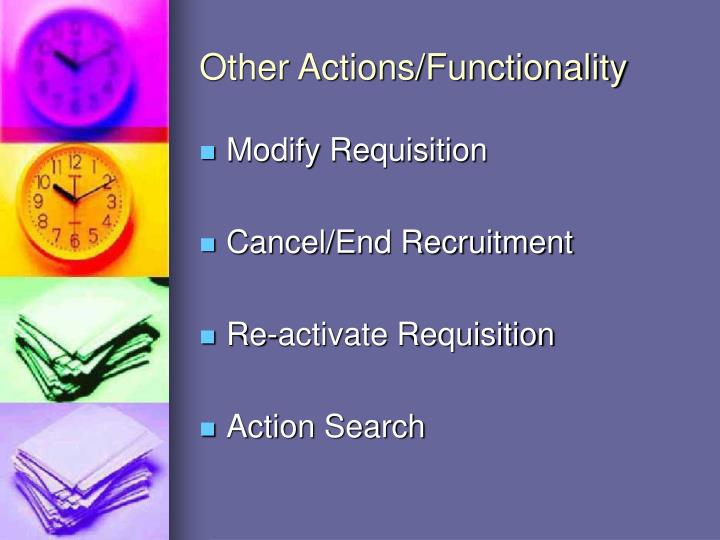Other Actions/Functionality