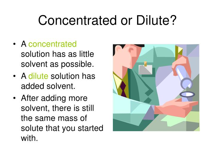 Concentrated or Dilute?