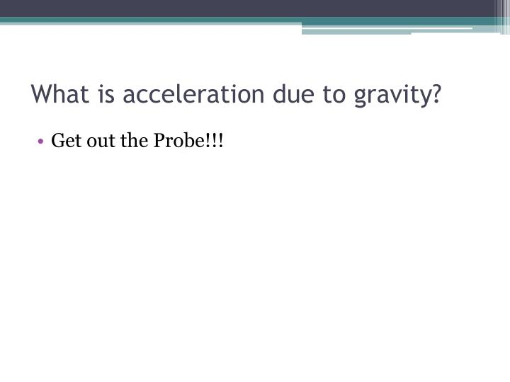 acceleration due gravity essay Acceleration due to gravity aim: to determine the acceleration due to gravity, using a simple pendulum material: stopwatch pendulum bob string 1m ruler retort stand scissors method: 1 set the retort stand at the edge of the desk 2 cut out 1m string 3 tie the end of the.