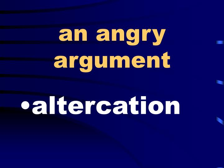 an angry argument