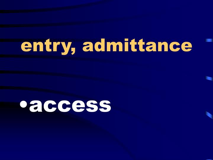 entry, admittance