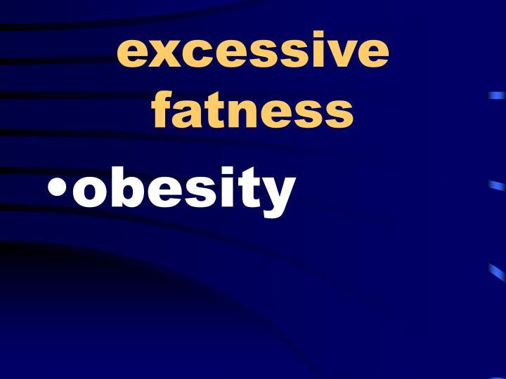 excessive fatness
