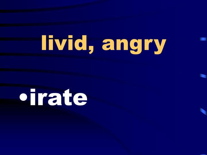 livid, angry