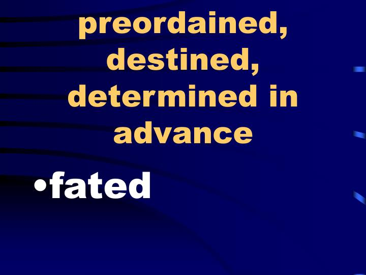 preordained, destined, determined in advance