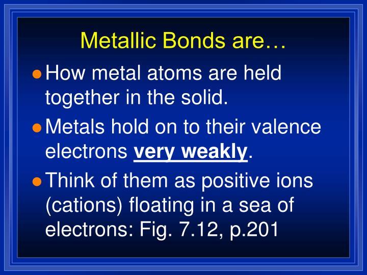Metallic Bonds are…