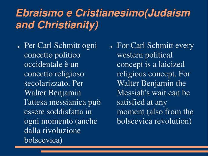 For Carl Schmitt every western political concept is a laicized religious concept. For Walter Benjamin the Messiah's wait can be satisfied at any moment (also from the bolscevica revolution)