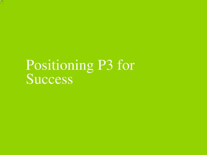 Positioning P3 for Success