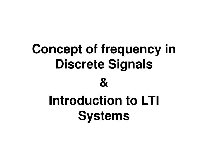 concept of frequency in discrete signals introduction to lti systems n.