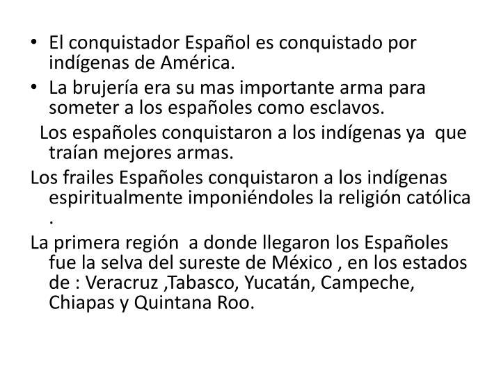 El conquistador Español es conquistado por indígenas de América.