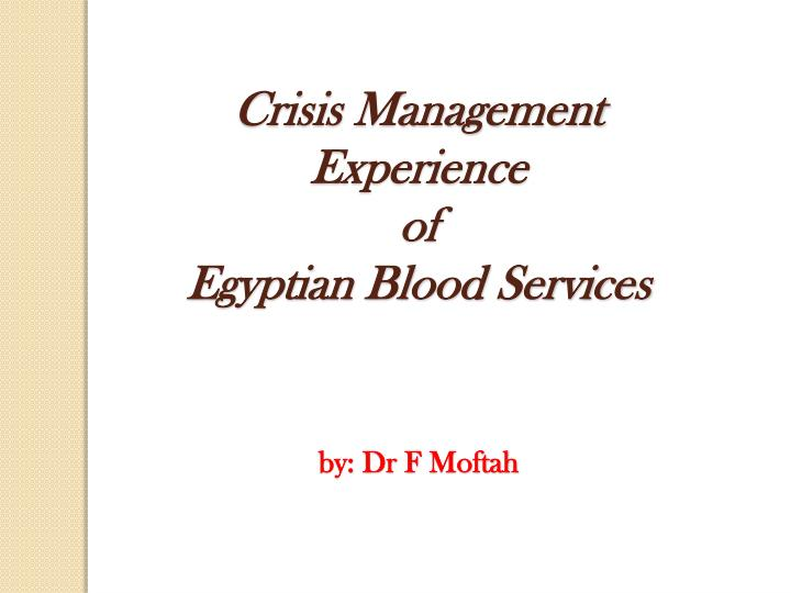 crisis management experience of egyptian blood services by dr f moftah n.