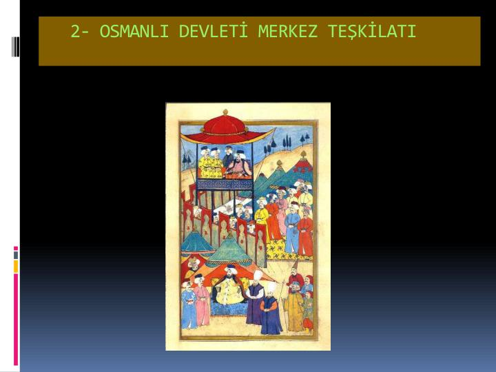 2- OSMANLI DEVLETİ MERKEZ