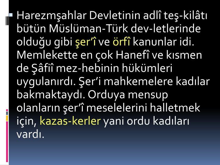 Harezmşahlar Devletinin adlî teş-kilâtı bütün Müslüman-Türk dev-letlerinde olduğu gibi