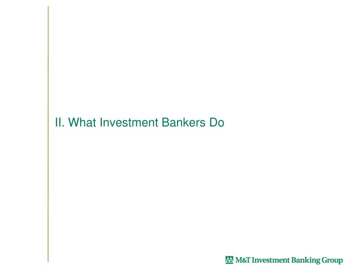 II. What Investment Bankers Do