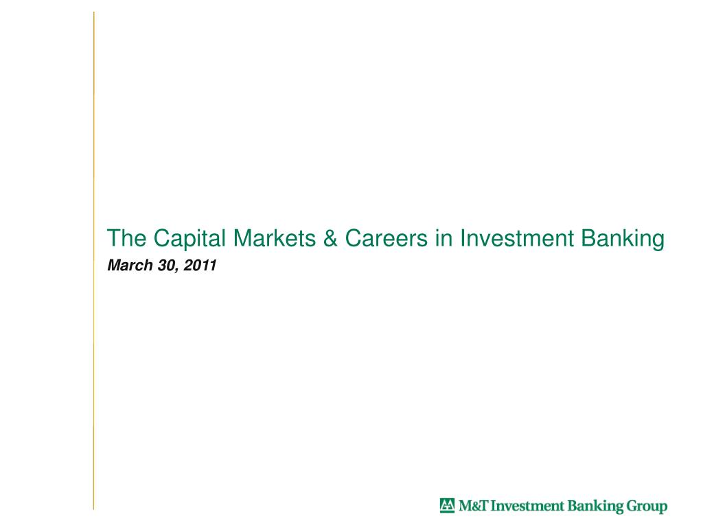 PPT - The Capital Markets & Careers in Investment Banking