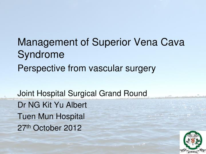 management of superior vena cava syndrome perspective from vascular surgery n.