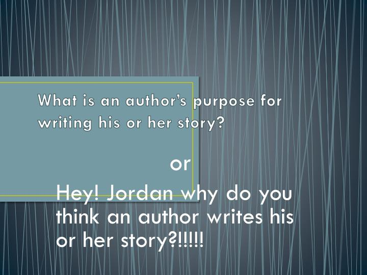 what is an author s purpose for writing his or her story n.