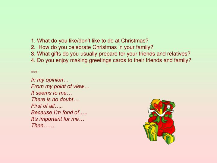 1. What do you like/don't like to do at Christmas?