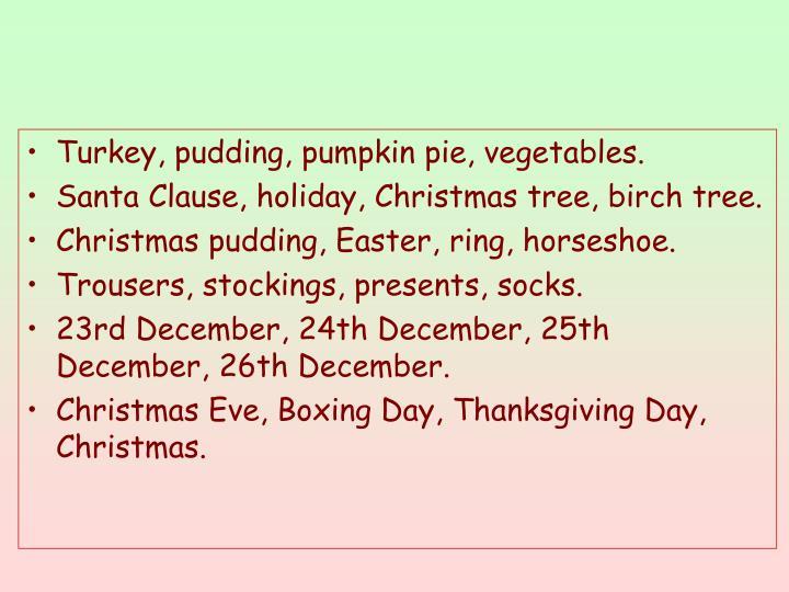 Turkey, pudding, pumpkin pie, vegetables.