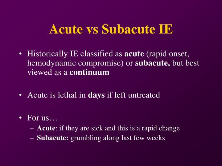 Acute vs Subacute IE