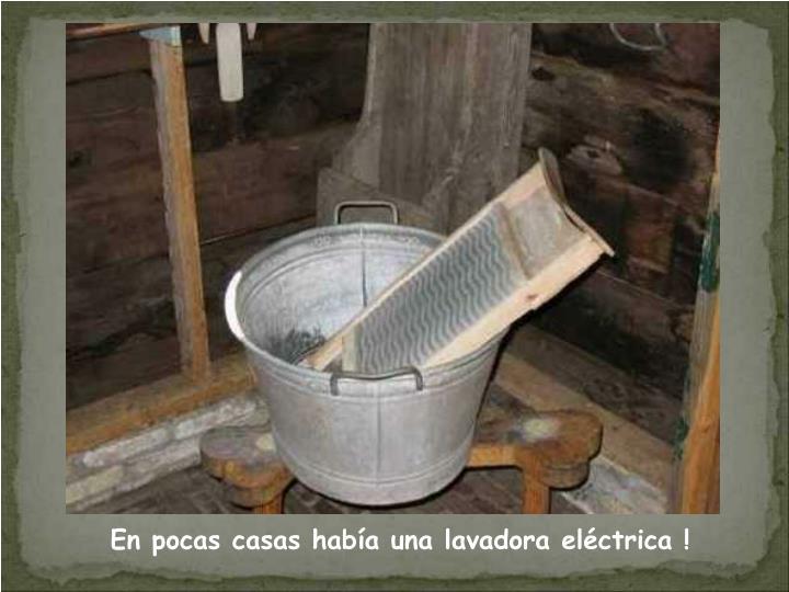 En pocas casas había una lavadora eléctrica !