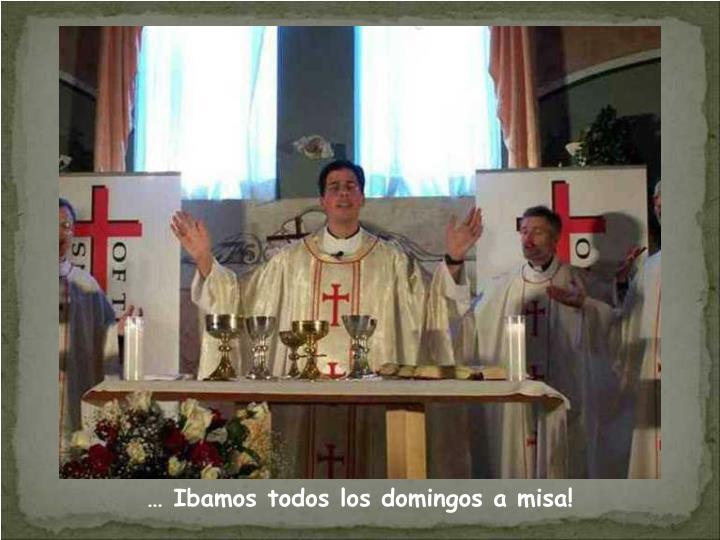… Ibamos todos los domingos a misa!