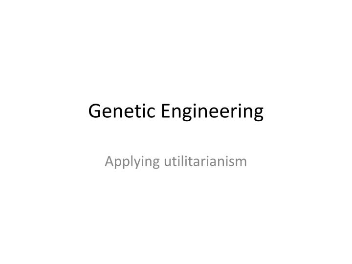 utilitarianism and genetic engineering