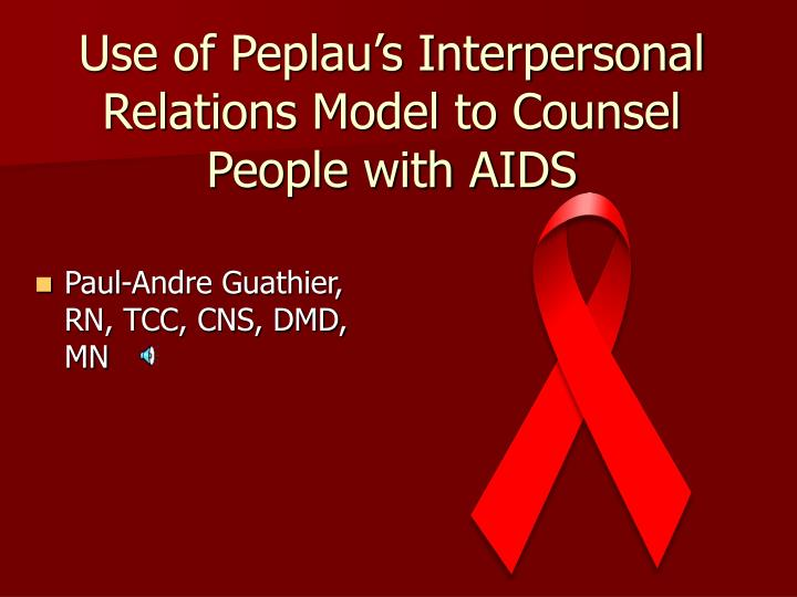 Use of Peplau's Interpersonal Relations Model to Counsel People with AIDS
