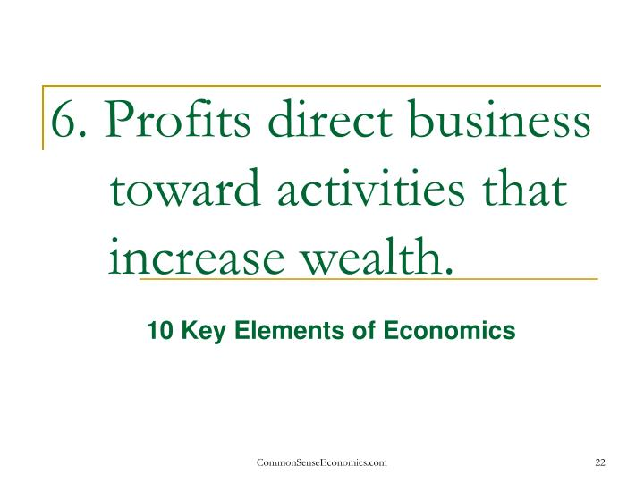 6. Profits direct business toward activities that increase wealth.