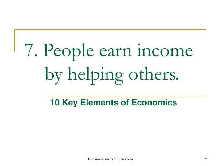 7. People earn income by helping others.