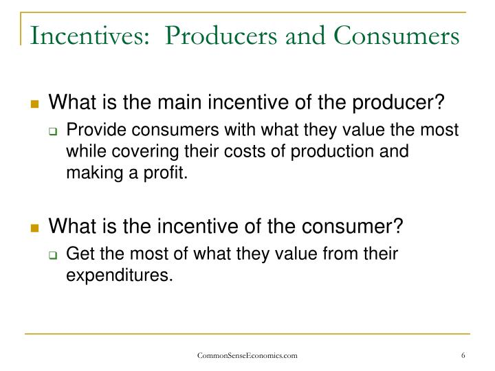 Incentives:  Producers and Consumers