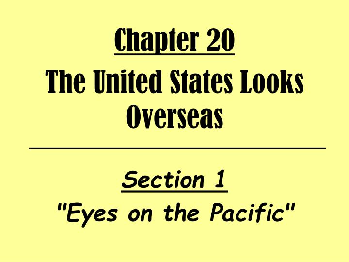 Chapter 20 the united states looks overseas section 1 eyes on the pacific