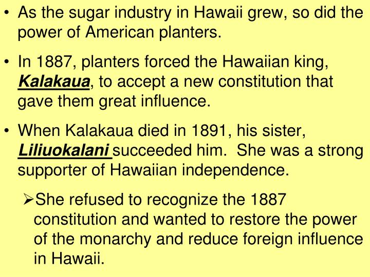 As the sugar industry in Hawaii grew, so did the power of American planters.