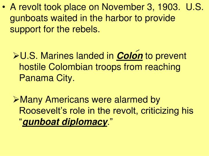 A revolt took place on November 3, 1903.  U.S. gunboats waited in the harbor to provide support for the rebels.