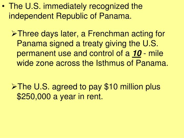 The U.S. immediately recognized the independent Republic of Panama.