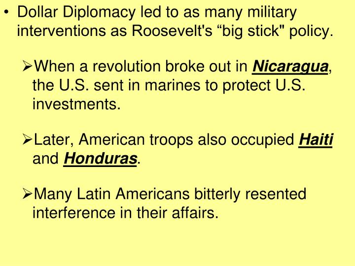 """Dollar Diplomacy led to as many military interventions as Roosevelt's """"big stick"""" policy."""