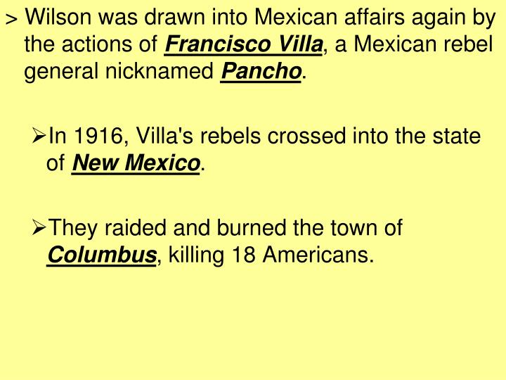 > Wilson was drawn into Mexican affairs again by the actions of